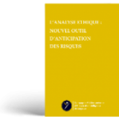 L'ANALYSE ETHIQUE : NOUVEL OUTIL D'ANTICIPATION DES RISQUES